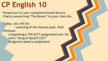 "CP English 10 Please turn in your completed Sound Device Charts concerning ""The Raven"" to your class bin. Today, you will be: - Learning of the famous."