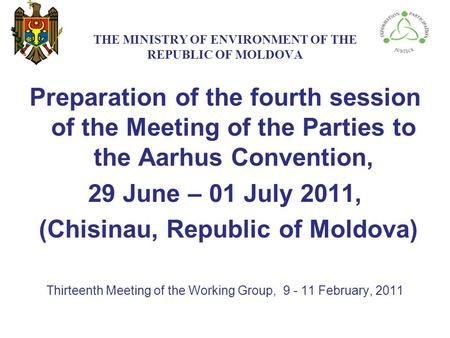 THE МINISTRY ОF ENVIRONMENT OF THE REPUBLIC OF MOLDOVA Preparation of the fourth session of the Meeting of the Parties to the Aarhus Convention, 29 June.
