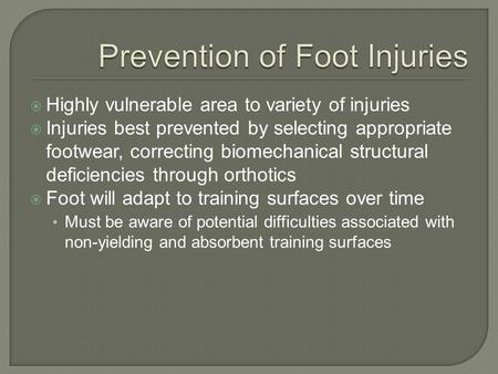  Highly vulnerable area to variety of injuries  Injuries best prevented by selecting appropriate footwear, correcting biomechanical structural deficiencies.