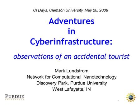 Www.nanoHUB.org NCN 1 CI Days, Clemson University, May 20, 2008 Mark Lundstrom Network for Computational Nanotechnology Discovery Park, Purdue University.