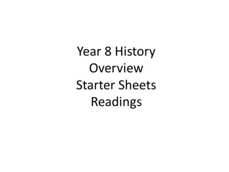 Year 8 History Overview Starter Sheets Readings. Year 8 Hist - Overview Lesson 1- Introduction Reading Activity 1.Write down the heading. ________________________________________________.