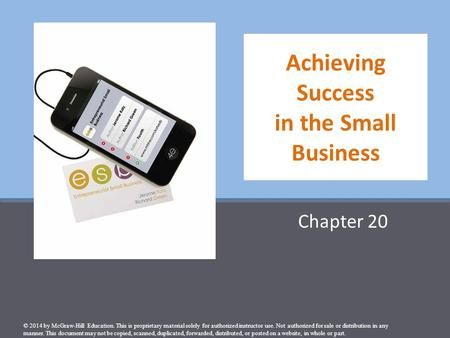 Achieving Success in the Small Business Chapter 20 © 2014 by McGraw-Hill Education. This is proprietary material solely for authorized instructor use.
