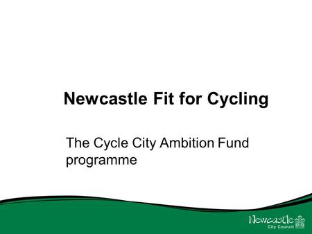 Newcastle Fit for Cycling The Cycle City Ambition Fund programme.