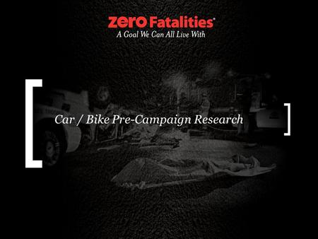 Car / Bike Pre-Campaign Research. Research Background Survey conducted December 2010 Target audience: 18 years and older Sample size: 615 phone interviews.
