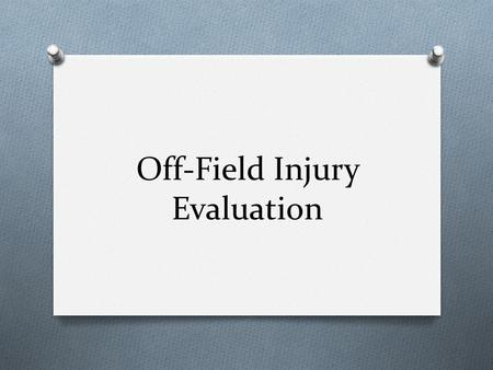 Off-Field Injury Evaluation. Evaluation vs. Diagnosis O By law, ATC's cannot diagnose O Education and training allow them to make quick and accurate judgment.