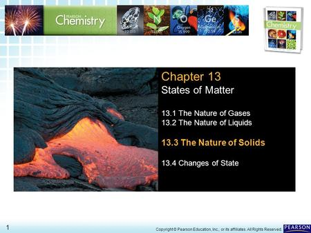 13.3 The Nature of Solids > 1 Copyright © Pearson Education, Inc., or its affiliates. All Rights Reserved. Chapter 13 States of Matter 13.1 The Nature.