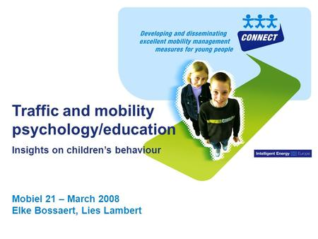 CONNECT – Developing & Disseminating Excellent Mobility Management Measures for Young People Traffic and mobility psychology/education Insights on children's.