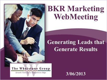 Generating Leads that Generate Results BKR Marketing WebMeeting 3/06/2013.