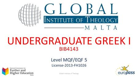UNDERGRADUATE GREEK I Global Institute of Theology1 Level MQF/EQF 5 License-2013-FH1026 BIB4143.