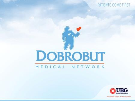 """Dobrobut"" Medical Network is one of the biggest in Ukraine Emergency aid, polyclinic, in-patient facilities for adults and children Patient medical escort."