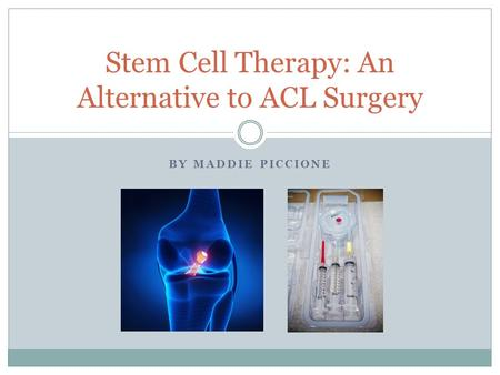 BY MADDIE PICCIONE Stem Cell Therapy: An Alternative to ACL Surgery.