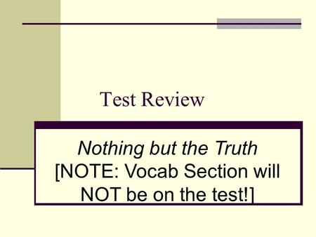 Test Review Nothing but the Truth [NOTE: Vocab Section will NOT be on the test!]