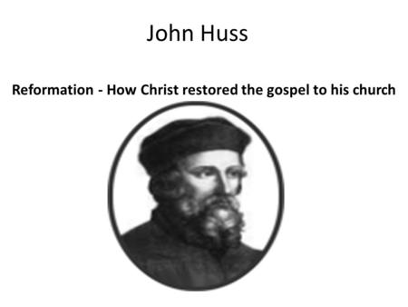 John Huss Reformation - How Christ restored the gospel to his church.