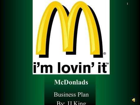 1 McDonalds Business Plan By: JJ King McDonlads 2 Mission Statement  McDonald's vision is to be the world's best quick service restaurant experience.