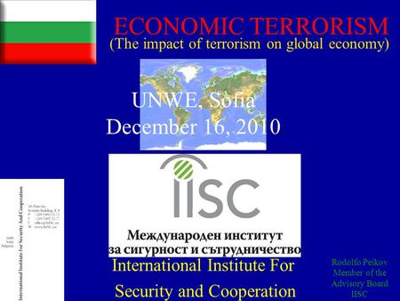 International Institute For Security and Cooperation Rodolfo Peikov Member of the Advisory Board IISC ECONOMIC <strong>TERRORISM</strong> (The impact of <strong>terrorism</strong> on global.