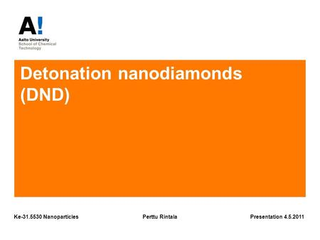 Detonation nanodiamonds (DND) Presentation 4.5.2011Perttu RintalaKe-31.5530 Nanoparticles.