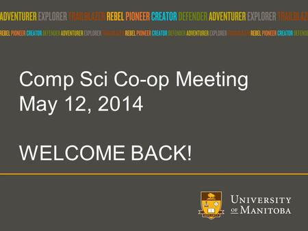 Comp Sci Co-op Meeting May 12, 2014 WELCOME BACK!.