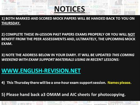 NOTICES 1) BOTH MARKED AND SCORED MOCK PAPERS WILL BE HANDED BACK TO YOU ON THURSDAY. 2) COMPLETE THESE IN-LESSON PAST PAPERS EXAMS PROPERLY OR YOU WILL.