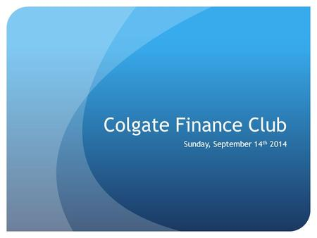 Colgate Finance Club Sunday, September 14 th 2014.