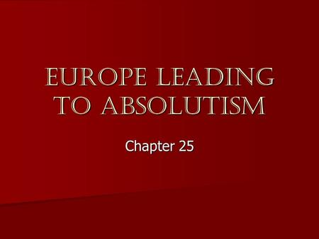 Europe leading to Absolutism Chapter 25. Spain and Philip II Article Article –Read and Say Something! Philip II brought incredible wealth to Spain Philip.