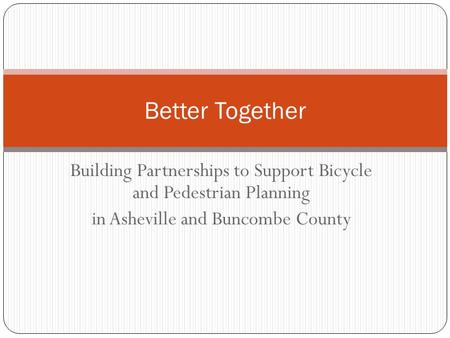 Building Partnerships to Support Bicycle and Pedestrian Planning in Asheville and Buncombe County Better Together.