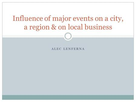 ALEC LENFERNA Influence of major events on a city, a region & on local business.