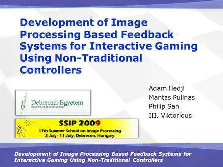 Development of Image Processing Based Feedback Systems for Interactive Gaming Using Non-Traditional Controllers Adam Hedji Mantas Pulinas Philip San III.