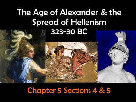 The Age of Alexander & the Spread of Hellenism BC