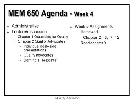 Quality Advocates MEM 650 Agenda - Week 4  Administrative  Lecture/discussion Chapter 1 Organizing for Quality Chapter 2 Quality Advocates Individual.