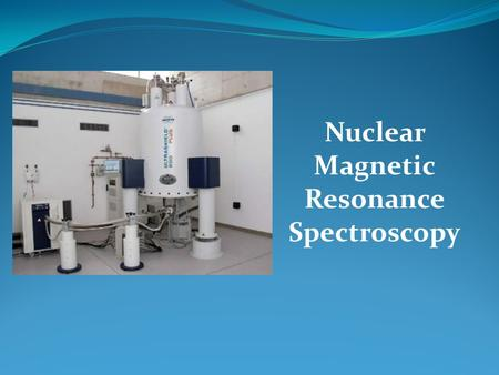 Nuclear Magnetic Resonance Spectroscopy. NMR Spectroscopy Method for determining the structure of organic molecules interpretation sample preparation.