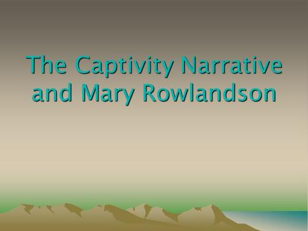 mary rowlandson is an american colonial author essay Captivity narrative essay two authors who wrote a couple of these narratives are mary rowlandson and olaudah equiano.