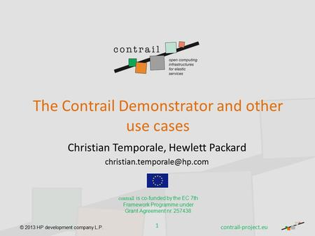 © 2013 HP development company L.P. The Contrail Demonstrator and other use cases Christian Temporale, Hewlett Packard 1 contrail.
