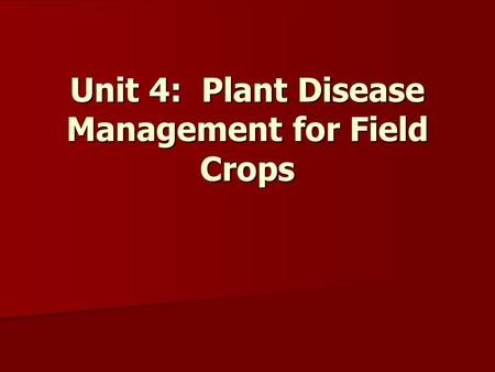 Unit 4: Plant Disease Management for Field Crops.