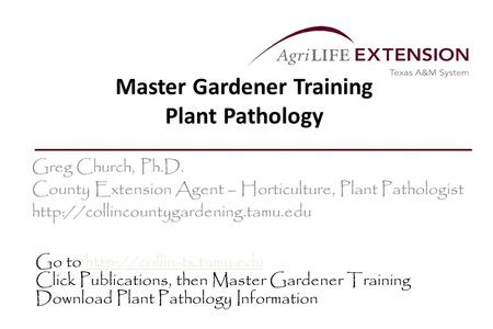 Master Gardener Training Plant Pathology Greg Church, Ph.D. County Extension Agent – Horticulture, Plant Pathologist