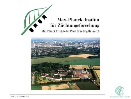 MPIZ, 28 October 2005. History of the MPIZ 1927 Foundation in Müncheberg near Berlin 1948 joined the Max Planck Society 1956 transferred to Cologne Since.