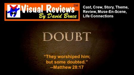 "Cast, Crew, Story, Theme, Review, Muse-En-Scene, Life Connections ""They worshiped him; but some doubted."" --Matthew 28:17."