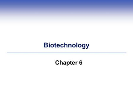 Biotechnology Chapter 6. Central Points  Recombinant DNA technology joins DNA  Biotechnology uses recombinant DNA technology to make products  Bacteria,