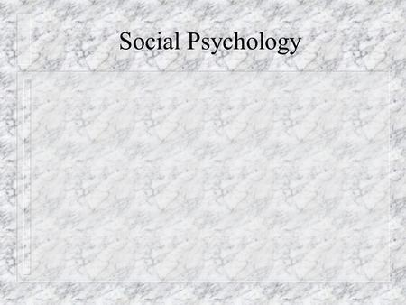 Social Psychology. How does society affect our thinking and actions?
