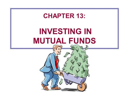 CHAPTER 13: INVESTING IN MUTUAL FUNDS