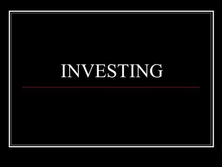 INVESTING. Business Management: Learning Targets Understanding the importance Investing Building Wealth will have in both my professional (business) and.
