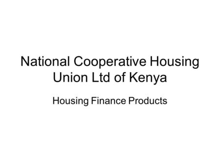 National Cooperative Housing Union Ltd of Kenya Housing Finance Products.