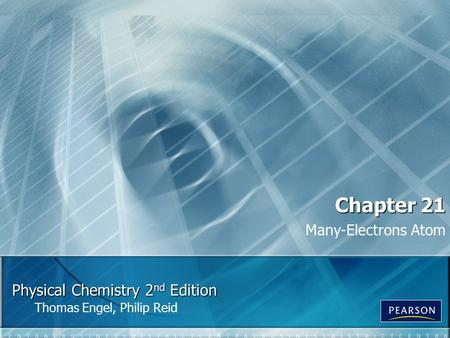 Physical Chemistry 2 nd Edition Thomas Engel, Philip Reid Chapter 21 Many-Electrons Atom.