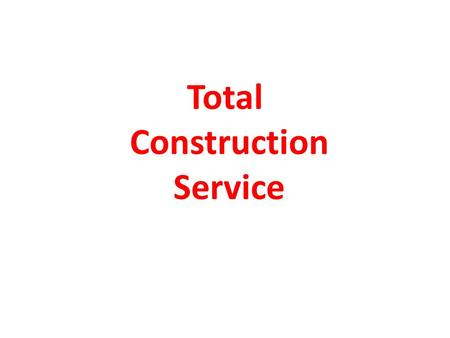 Total Construction Service. A construction company offers customers products including a range of clearly defined options a range of financial options.