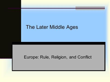 The Later Middle Ages Europe: Rule, Religion, and Conflict.