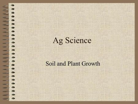 Ag Science Soil and Plant Growth The Plant Environment In order to grow properly, plants require a certain environment. Divided into two parts: The underground.