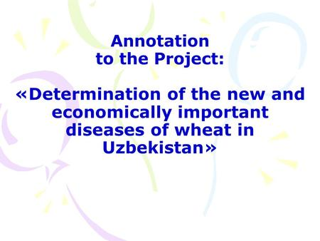Annotation to the Project: «Determination of the new and economically important diseases of wheat in Uzbekistan»