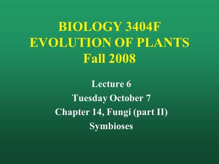 BIOLOGY 3404F EVOLUTION OF PLANTS Fall 2008 Lecture 6 Tuesday October 7 Chapter 14, Fungi (part II) Symbioses.
