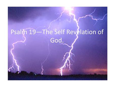 Psalm 19—The Self Revelation of God.. Music/Song Enriches our spirit Lifts our hopes Expresses our love in a more explicit and resplendent way. Expresses.