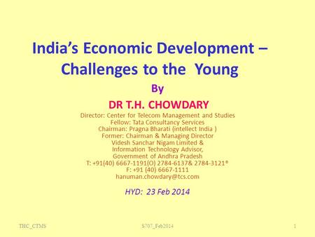 India's Economic Development – Challenges to the Young By DR T.H. CHOWDARY Director: Center for Telecom Management and Studies Fellow: Tata Consultancy.