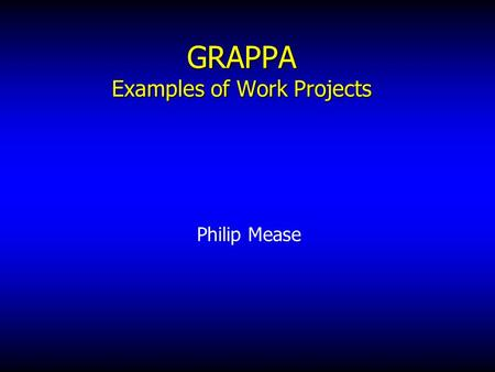 GRAPPA Examples of Work Projects Philip Mease. Examples of GRAPPA Work Projects Classification and diagnosis of PsA (CASPAR) Evaluation of PsA composite.